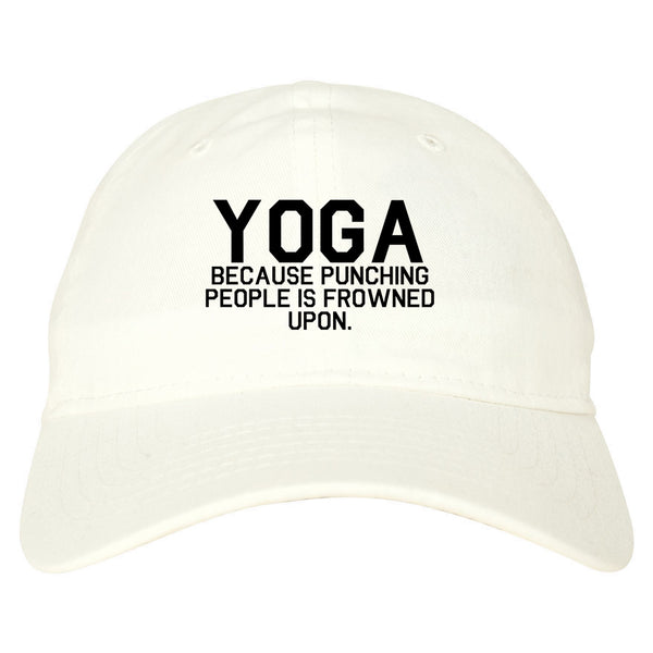 Yoga Because Punching People Is Frowned Upon Dad Hat White
