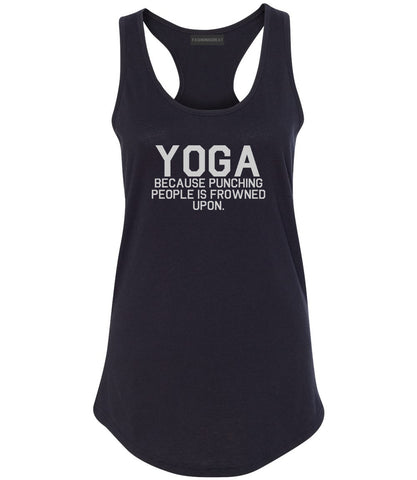 Yoga Because Punching People Is Frowned Upon Womens Racerback Tank Top Black