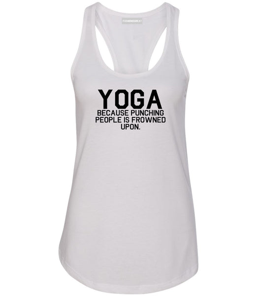 Yoga Because Punching People Is Frowned Upon Womens Racerback Tank Top White