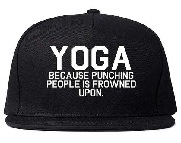 Yoga Because Punching People Is Frowned Upon Snapback Hat Black