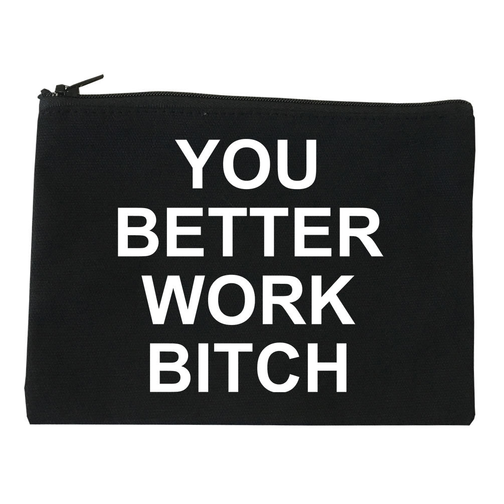 You Better Work Bitch Makeup Bag