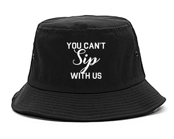 You Cant Sip With Us Wine Black Bucket Hat