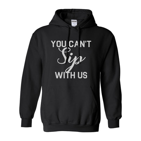 You Cant Sip With Us Wine Black Pullover Hoodie