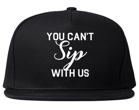 You Cant Sip With Us Wine Black Snapback Hat