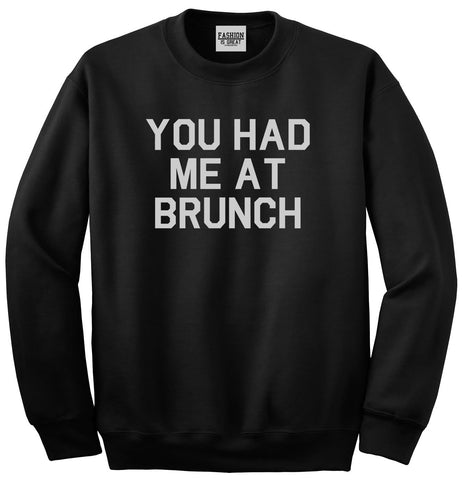You Had Me At Brunch Food Black Crewneck Sweatshirt