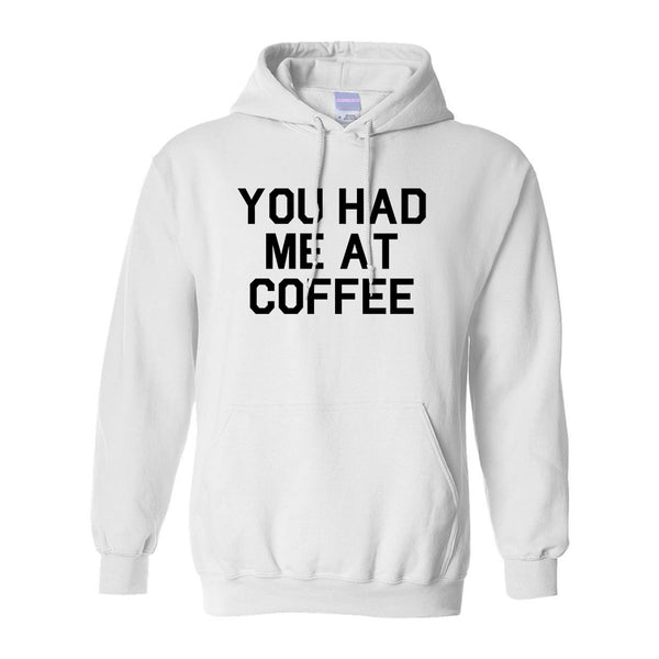You Had Me At Coffee White Pullover Hoodie