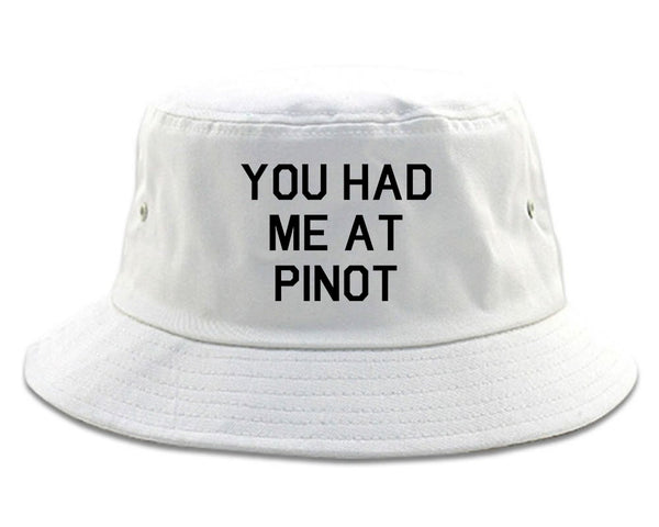 You Had Me At Pinot Wedding Engagement White Bucket Hat