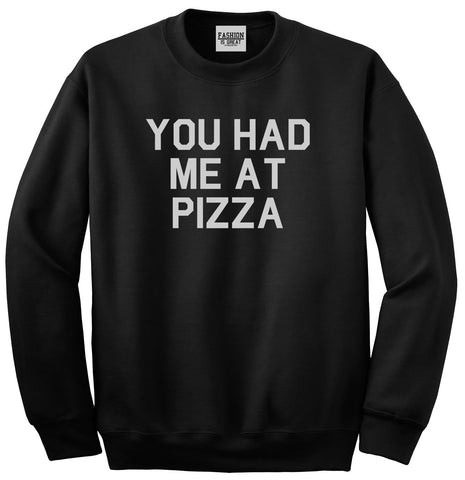 You Had Me At Pizza Food Black Crewneck Sweatshirt
