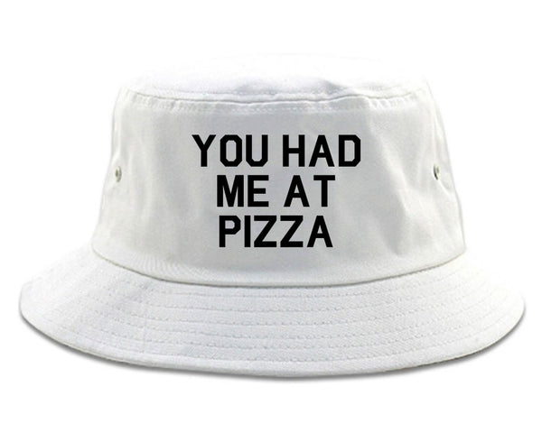You Had Me At Pizza Food White Bucket Hat