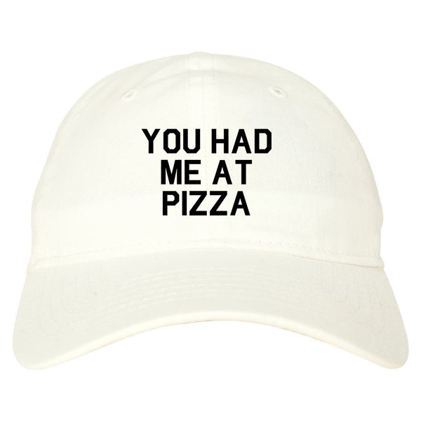 You Had Me At Pizza Food White Dad Hat