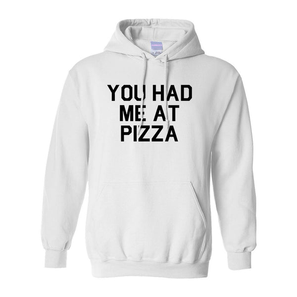 You Had Me At Pizza Food White Pullover Hoodie