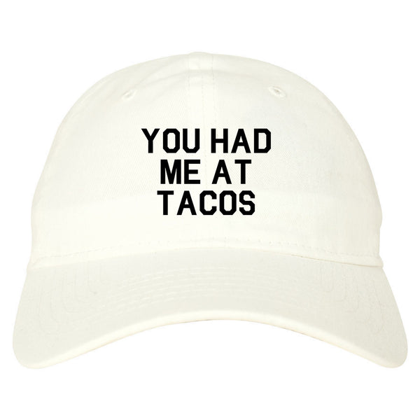 You had Me At Tacos Food White Dad Hat