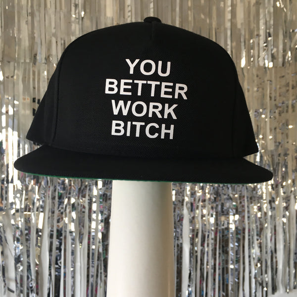 You Better Work Bitch Snapback