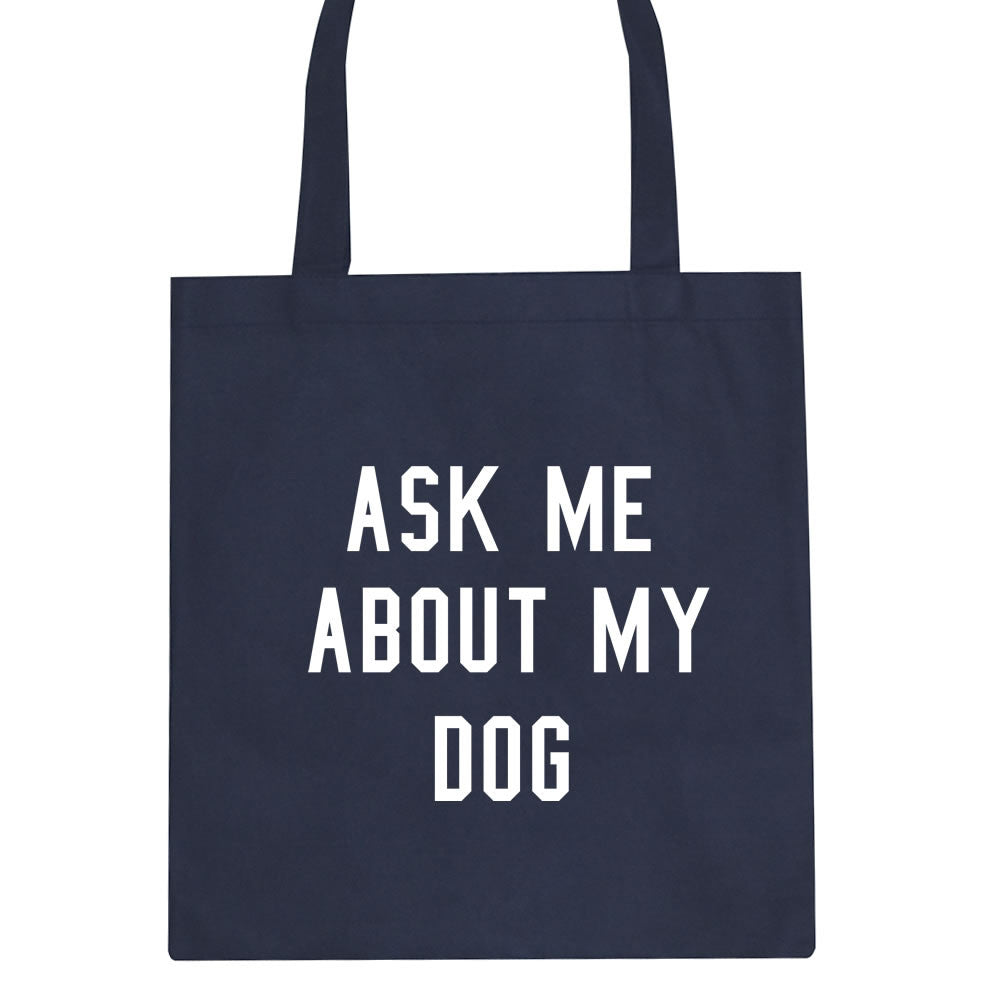 Ask Me About My Dog Tote Bag