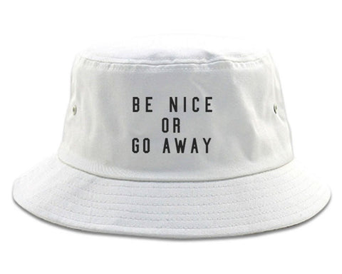 Be Nice Or Go Away Bucket Hat