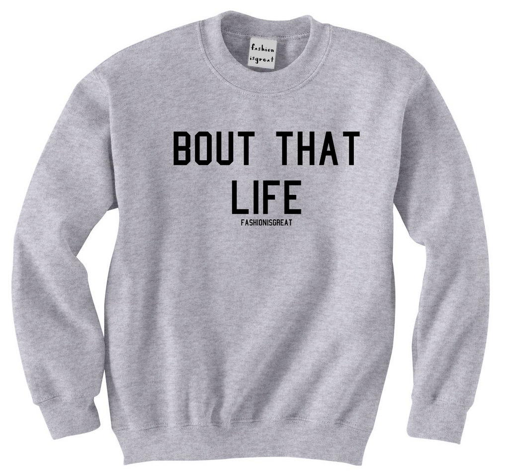 Bout That Life Sweatshirt