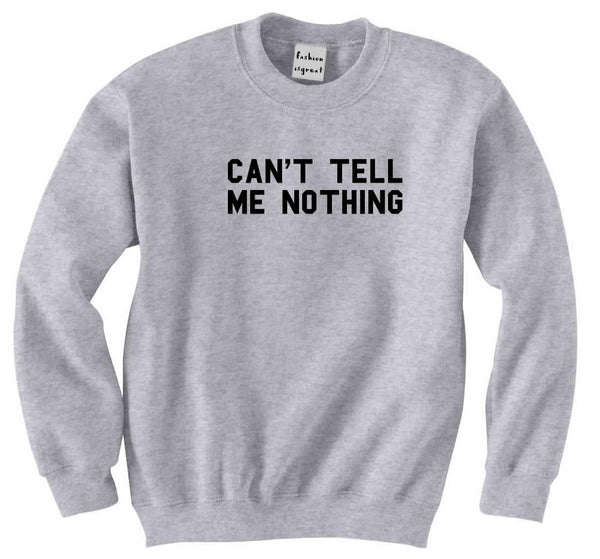 Can't Tell Me Nothing Sweatshirt