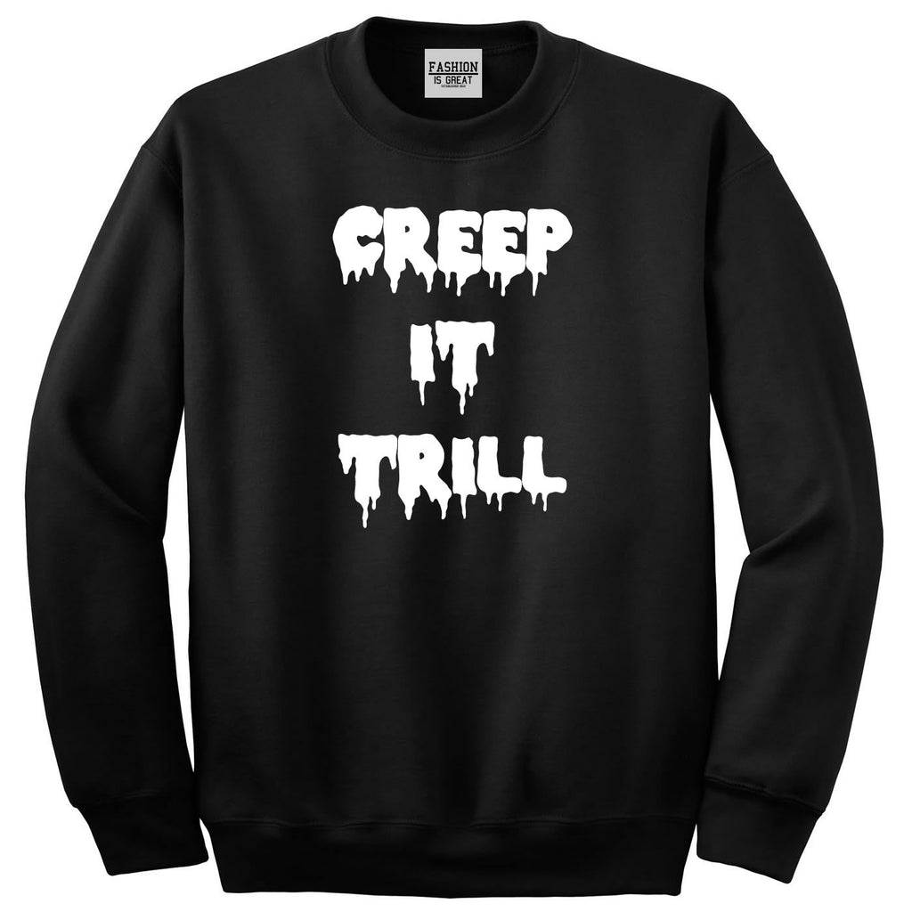 Creep It Trill Sweatshirt