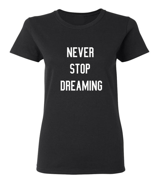 Never Stop Dreaming T-shirt