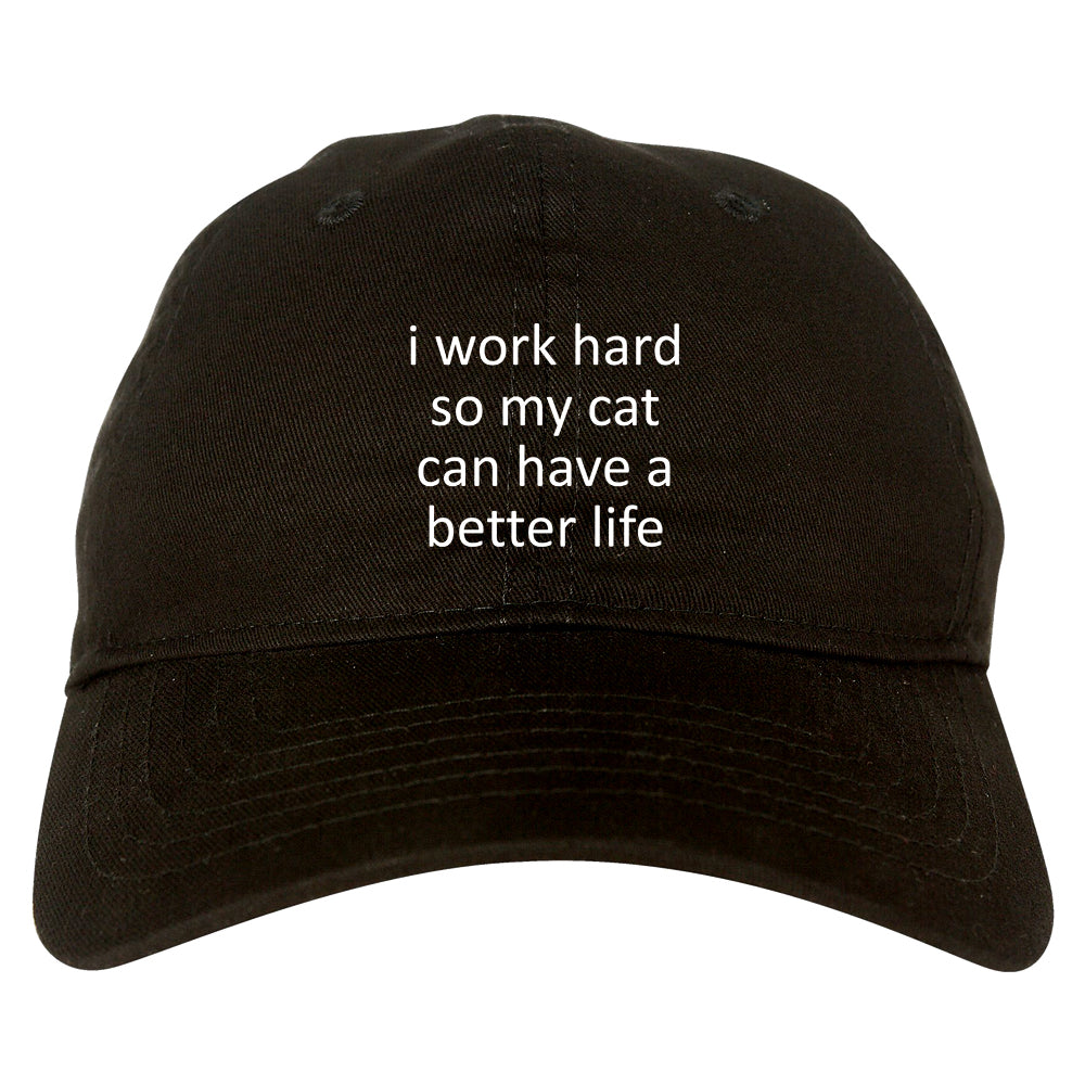 i work hard so my cat can have a better life Black Dad Hat