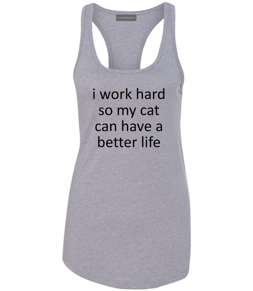 i work hard so my cat can have a better life Grey Racerback Tank Top