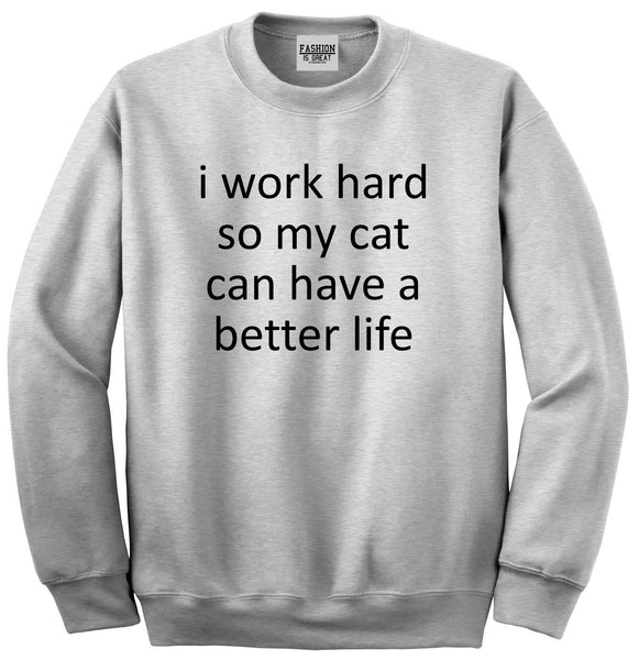 i work hard so my cat can have a better life Grey Crewneck Sweatshirt