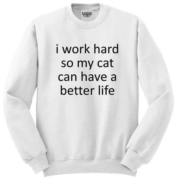 i work hard so my cat can have a better life White Crewneck Sweatshirt