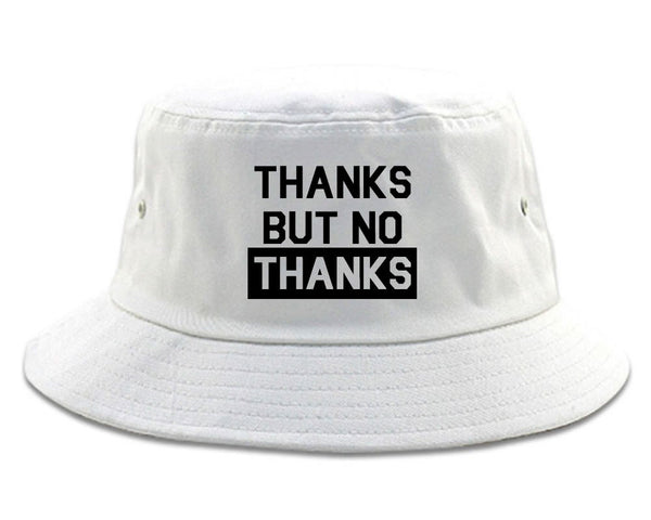 Thanks but No Thanks Bucket Hat