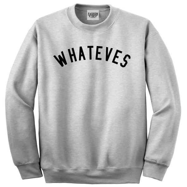 Whateves Sweatshirt