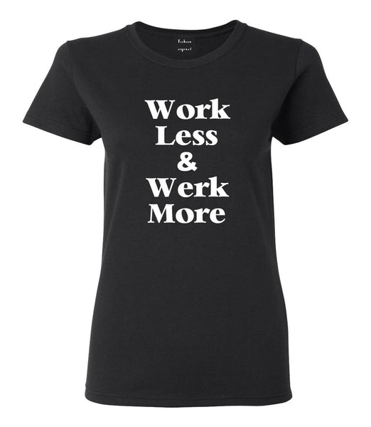 Werk Less Work More T-shirt