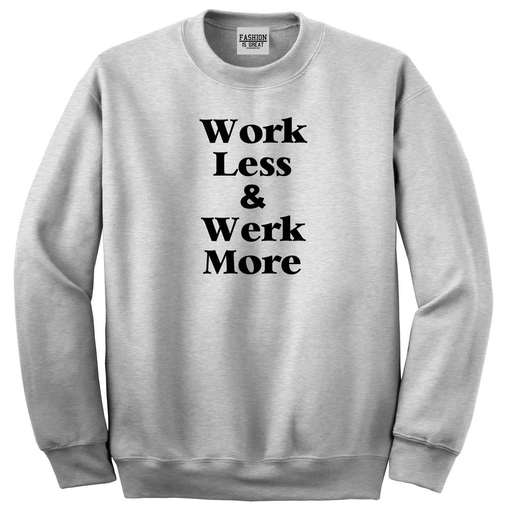 Work Less Werk More Sweatshirt