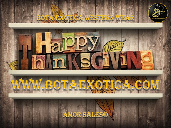 Happy Thanksgiving Day 2016 - Bota Exotica Western Wear