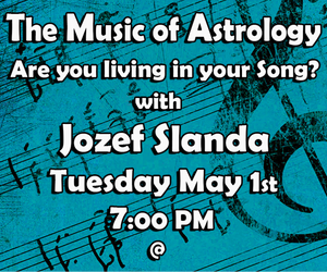MAY 1st ~ Tuesday 7pm ~ Astrology Talk ~ The Music of Astrology ~ with Jozef Slanda