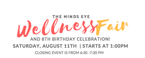 Aug 11th ~ The MINDs Eye WELLNESS FAIR ~ and 8th Year Birthday!