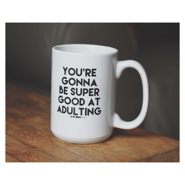 You're Gonna Be Super Good At Adulting