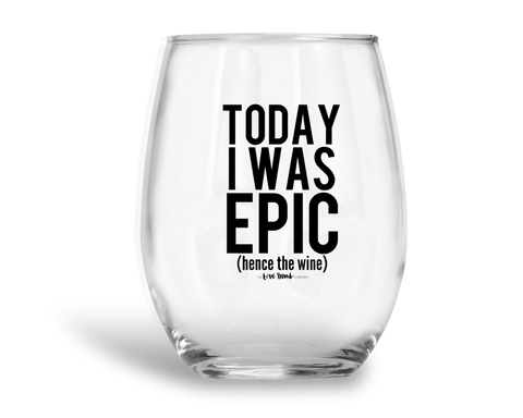 Today I was EPIC (hence with wine) - THE LOVE BOMB COMPANY