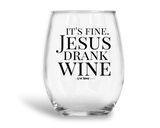IT'S FINE. JESUS DRANK WINE.