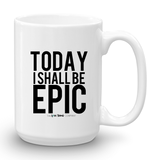 Today I Shall Be Epic