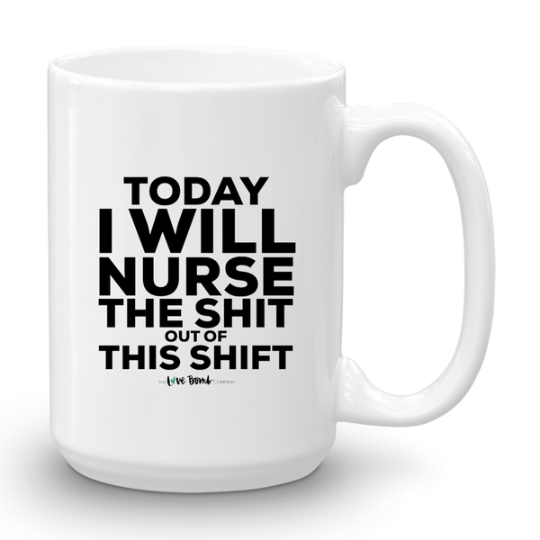 TODAY I WILL NURSE THE SHIT OUT OF THIS SHIFT