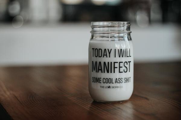 TODAY I WILL MANIFEST SOME COOL ASS SH*T CANDLE