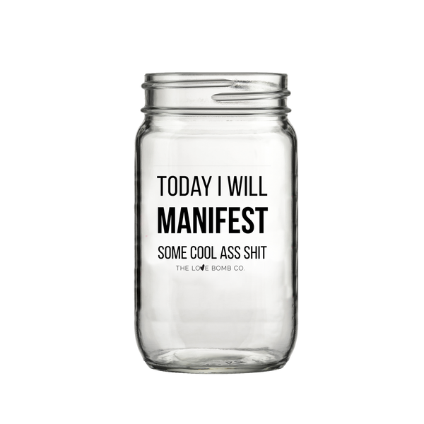 Today I Will Manifest Some Cool Ass Sh*t