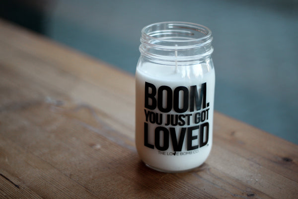 BOOM. YOU JUST GOT LOVED CANDLE