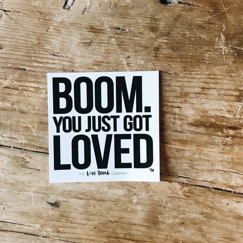 Boom. You Just Got LOVED.