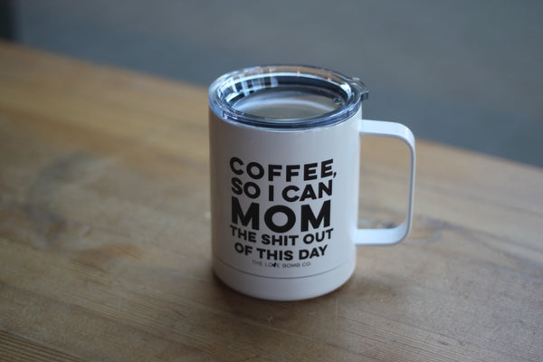 COFFEE. SO I CAN MOM HARD. ON THE GO