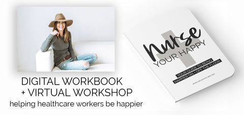 NURSE YOUR HAPPY. THE VIRTUAL WORKSHOP TO HELP YOU BE HAPPIER ON AND OFF THE FLOOR!