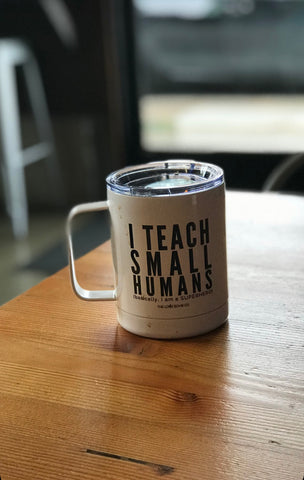 I TEACH SMALL HUMANS- To go