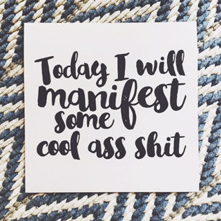 Today I WIll Manifest Some Cool Ass Shit