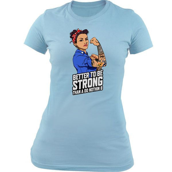 Women's Rosie Better to be Strong T-Shirt