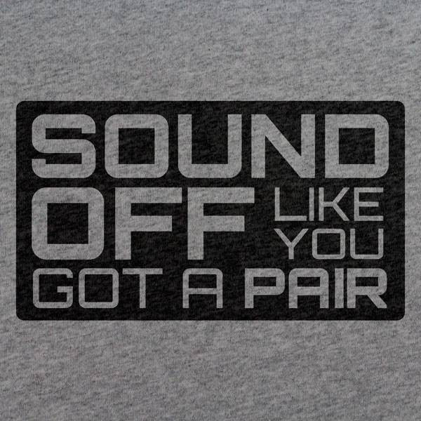 Sound Off Like You Got a Pair T-Shirt