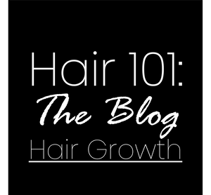 Hair 101: Hair Growth